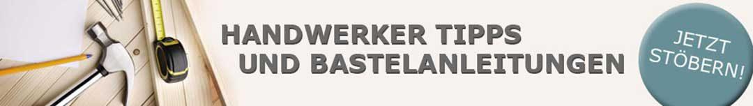 Handwerker Tipps und Bastelanleitungen